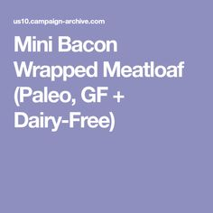 Mini Bacon Wrapped Meatloaf (Paleo, GF + Dairy-Free)