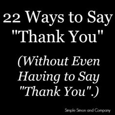"Easy Ways To Say Thank You.Without Even Having to Say ""Thank You"" - Simple Simon and Company - 22 Ways to Say Thank You Easy Ways To Say Thank You.Without Even Having to Say ""Thank You"" - Simple Simon and Company - 22 Ways to Say Thank You - Say Thank You Quotes, Thank You Quotes For Helping, Thank You Card Sayings, Thank You Messages Gratitude, Thank You Note Wording, Thank You Poster, Writing Thank You Cards, Gratitude Quotes, Thanks For Being You"