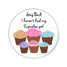Stay BackI Haven't had my cupcakes...Sticker