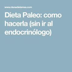 Dieta Paleo: como hacerla (sin ir al endocrinólogo)