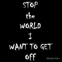Stop the World I Want to get off. Sad but true