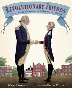 Revolutionary Friends: General George Washington and the Marquis de Lafayette.  By Selene Castrovilla.  Call # J 973.41 CAS