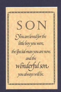 For my son..You are loved of the little boy were, the special man you are now…