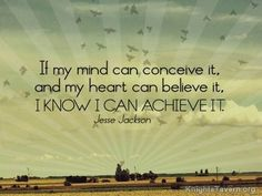"""""""If my mind can conceive it, and my heart can believe it, I know I can achieve it."""" -Jesse Jackson inspirational quote desktop wallpaper (click to download)"""