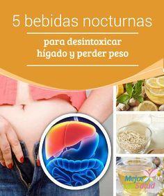 5 bebidas nocturnas para desintoxicar hígado y perder peso La desintoxicación del hígado se ha convertido en un factor determinante para todos aquellos que están luchando contra el sobrepeso y la obesidad.