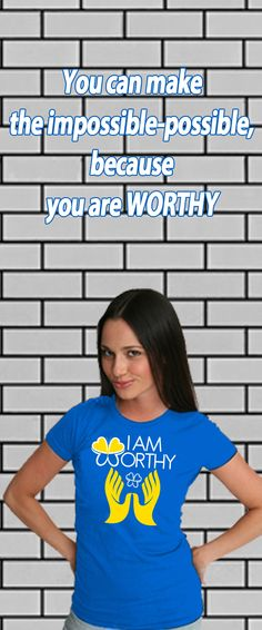 """Make the impossible-possible and show it by wearing your """"I AM WORTHY"""" to do all things #t-shirt. Only $20-Free shipping!"""