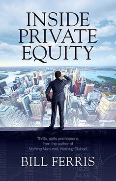 Buy Inside Private Equity by Bill Ferris at Mighty Ape NZ. Bill Ferris has led the field in Australian venture capital and private equity for over forty years. He has seen his share of successful floats, fly-b. Business And Finance Books, Economics Books, Success And Failure, Business School, Business Management, Book Publishing, Books Online, Link, This Book