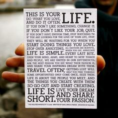 Holstee Manifesto: it is framed and on my fireplace. Also my desktop background at work.