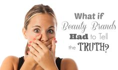 """Do you ever wish beauty ads . . . Would have a """"Liar Liar"""" moment? One glorious day in which they would uncontrollably blurt out the truth about their products? I'll bet it would go something like this . . . """"The celebrity in this endorsement has never tried this product. Chances are the stuff …"""
