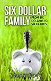 Free Kindle Book -   Six Dollar Family: From Six Dollars to Six Figures
