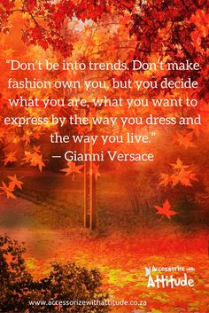"""""""Don't be into trends. Don't make fashion own you, but you decide what you are, what you want to express by the way you dress and the way you live."""" — Gianni Versace"""
