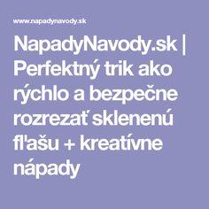 NapadyNavody.sk | Perfektný trik ako rýchlo a bezpečne rozrezať sklenenú fľašu + kreatívne nápady