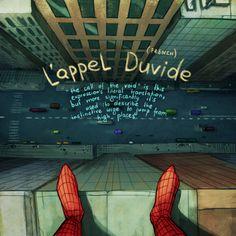 """L'appel Duvide, do Francês: """"A chamada do vazio"""" seria a tradução literal, mas tem sua melhor descrição seria sobre o instinto de pular do alto de prédios."""