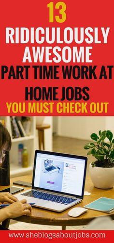Click this image for 13 awesome part time work at home jobs you must check out.