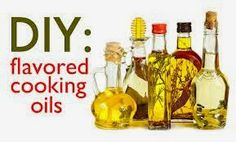 GOOD LIFE  Living Well: FLAVORED OILS...how to make at home and save Money.....easy to make and save money
