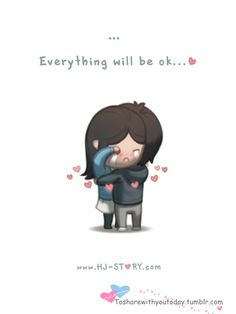Everything is gonna be ok  Sometimes a simple hug & comfort can do so much. Know someone that is down? Go give them a hug and let them know that  everything will be ok :)
