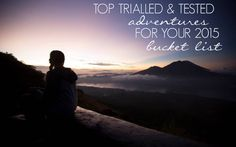 10 TRIALLED & TESTED ADVENTURES FOR YOUR 2015 BUCKET LIST