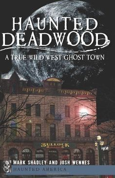 Great Read!!!  Get it NOW!  Haunted Deadwood: A True Wild West Ghost Town (Haunted America) by Mark Shadley, http://www.amazon.com/gp/product/1609493257/ref=cm_sw_r_pi_alp_qVauqb1BNR983