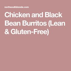Chicken and Black Bean Burritos (Lean & Gluten-Free)