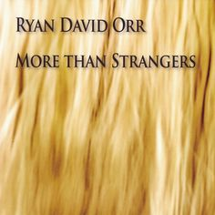 ♫ More Than Strangers - Ryan David Orr. Listen @cdbaby