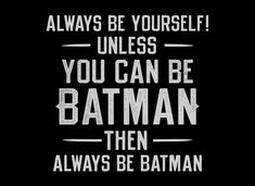 """Always Be Yourself, unless, you can be Batman! Then always be Batman!""   T-Shirt 