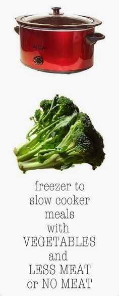 9 freezer to slow cooker meals with VEGETABLES and LESS or NO MEAT