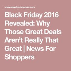 Black Friday 2016 Revealed: Why Those Great Deals Aren't Really That Great | News For Shoppers