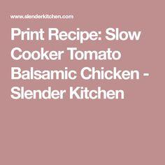 Print Recipe: Slow Cooker Tomato Balsamic Chicken - Slender Kitchen
