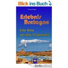 Erlebnis #Bretagne - Eine Reise mit dem #Wohnmobil eBook: Wolfgang Brugger: Amazon.de: Kindle-Shop