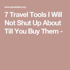7 Travel Tools I Will Not Shut Up About Till You Buy Them -