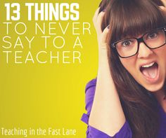 13 things I never, ever want to hear again about teaching or being a teacher.