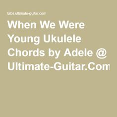 When We Were Young Ukulele Chords by Adele @ Ultimate-Guitar.Com