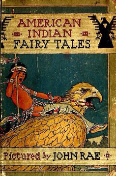 American Indian Fairy Tales, by W.T. Larned, illustrated by John Rae. Published by P.F. Vollard, 1921