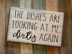 The dishes are looking at me dirty again sign - Dirty Dishes Sign Funny Kitchen Signs, Funny Wood Signs, Kitchen Humor, Diy Wood Signs, Vinyl Signs, Wall Signs, Homemade Signs, Home Signs, Sign Quotes