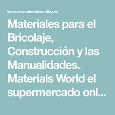 Materiales para el Bricolaje, Construcción y las Manualidades. Materials World el supermercado online de los materiales