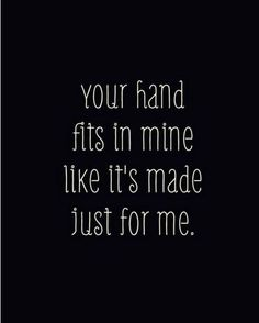 Especially when we have our own special way of holding hands with each other.