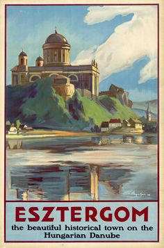 Vintage Travel Vintage Esztergom Hungary Hungarian Travel Poster Re-Print - Vintage Esztergom Hungary Hungarian Travel Poster Re-Print Travel Ads, Travel Images, Poster Ads, Advertising Poster, Paint Horse, Retro, Hungary Travel, Railway Posters, Central Europe