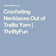 Crocheting Necklaces Out of Trellis Yarn | ThriftyFun