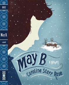 May B. by Caroline Starr Rose - A novel told in verse.