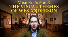 Mise En Scène & The Visual Themes of Wes Anderson, A Video Essay Exploring the Film Director's Artistic Style ^