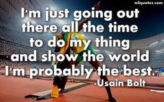 """""""I'm just going out there all the time to do my thing and show the world I'm probably the best."""" -Usain Bolt Motivational / Inspirational Quote #Olympics #London2012"""