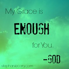 Love this quote! My #Grace is enough for you. #Christian #encouragement #quote www.stephaniecary.com