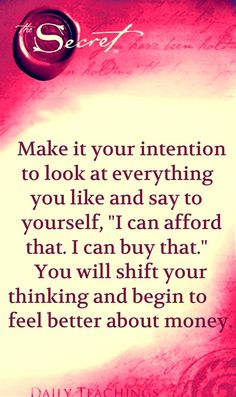 """Make your intention to look at everything you like and say to yourself, """"I can afford this. I can buy that."""" You will shift your thinking and begin to feel better about money- The Laws of Attraction"""