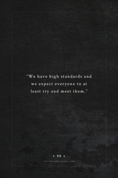 INTJ Thoughts Tumblr 99 - We have high standards and we expect everyone to at least try and meet them. - fact by - thecuriousoyster