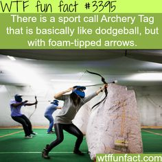 Like dodge ball but with arrows (Archery tag) -  WTF fun facts