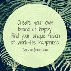 What is your brand of Happy? Cassie Jene talking about work life balance