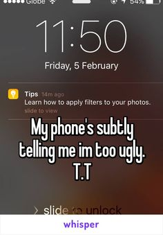 My phone's subtly telling me im too ugly. T.T