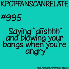 KPop Fans Can Relate #995. Oye, except I keep my hair out of the way so I don't have bangs...doesn't stop me from blowing away anyway.