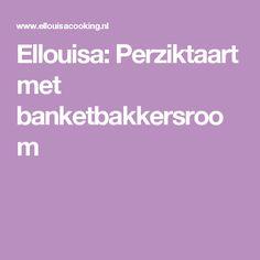 Ellouisa: Perziktaart met banketbakkersroom