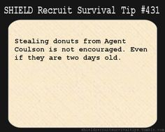 S.H.I.E.L.D. Recruit Survival Tip #431:Stealing donuts from Agent Coulson is not encouraged. Even if they are two days old. [Submitted by melsmerleawe]